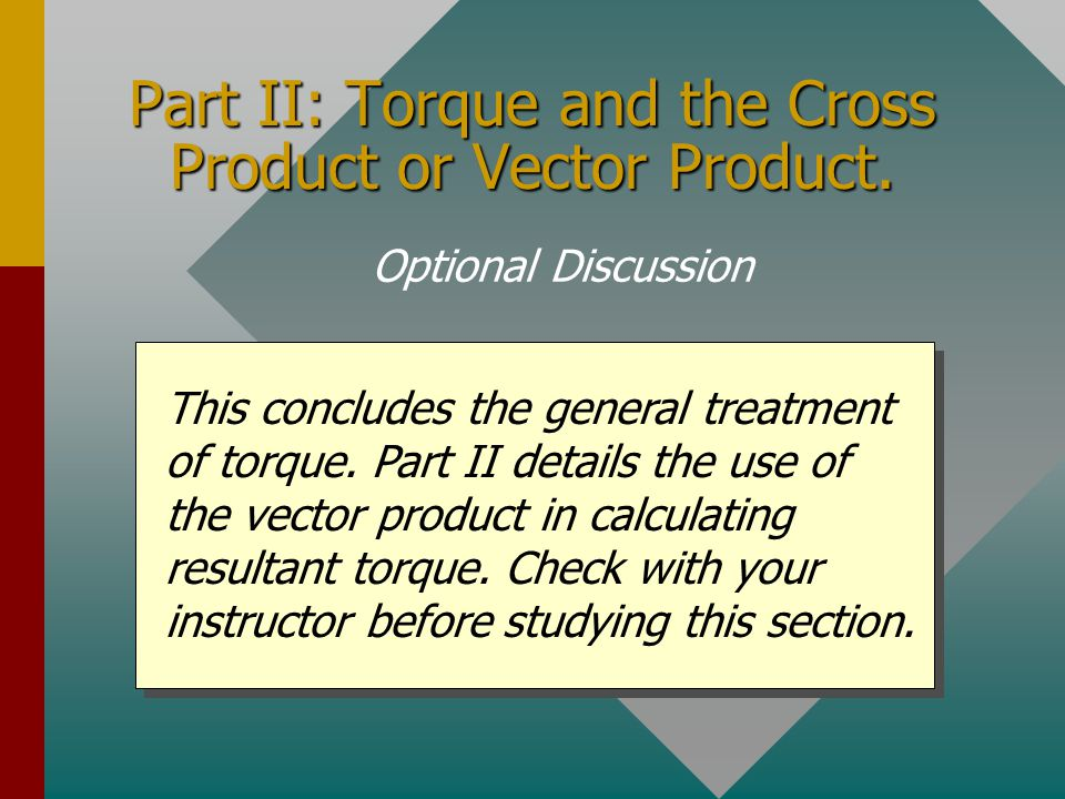 Part II: Torque and the Cross Product or Vector Product.
