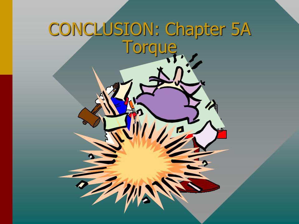 CONCLUSION: Chapter 5A Torque