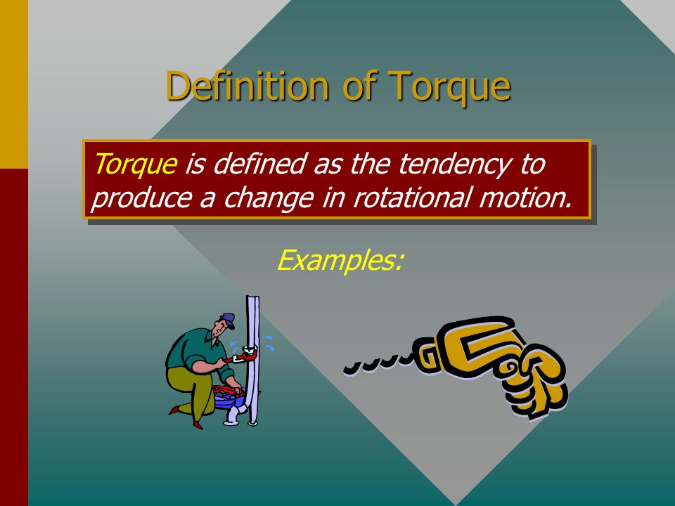 Definition of Torque Torque is defined as the tendency to produce a change in rotational motion.