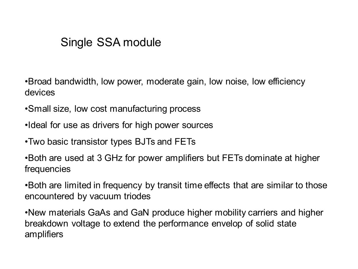 Single SSA module Broad bandwidth, low power, moderate gain, low noise, low efficiency devices. Small size, low cost manufacturing process.