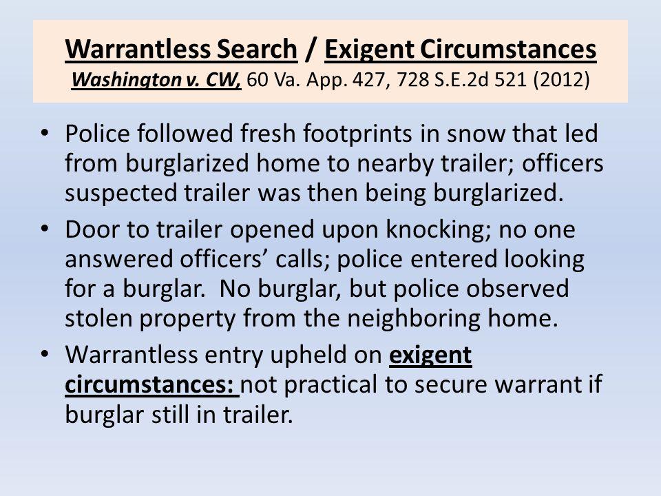 Warrantless Search / Exigent Circumstances Washington v. CW, 60 Va. App. 427, 728 S.E.2d 521 (2012)