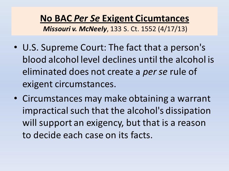 No BAC Per Se Exigent Cicumtances Missouri v. McNeely, 133 S. Ct