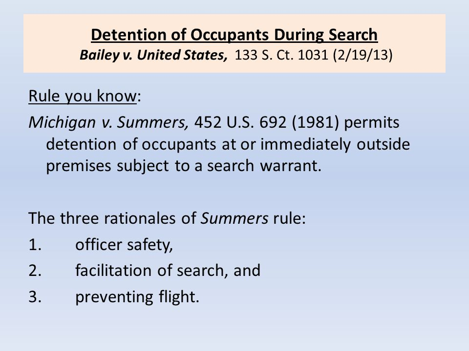 Detention of Occupants During Search Bailey v. United States, 133 S. Ct. 1031 (2/19/13)