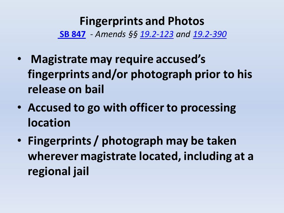 Fingerprints and Photos SB 847 - Amends §§ 19.2-123 and 19.2-390