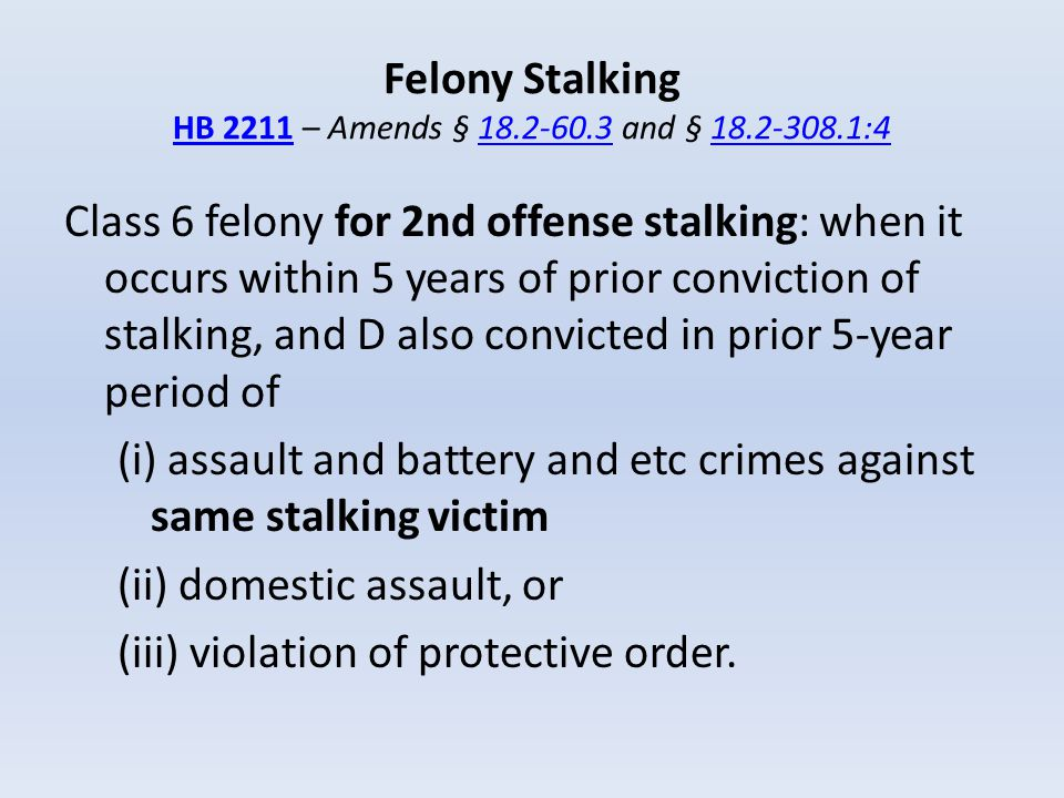 Felony Stalking HB 2211 – Amends § 18.2-60.3 and § 18.2-308.1:4