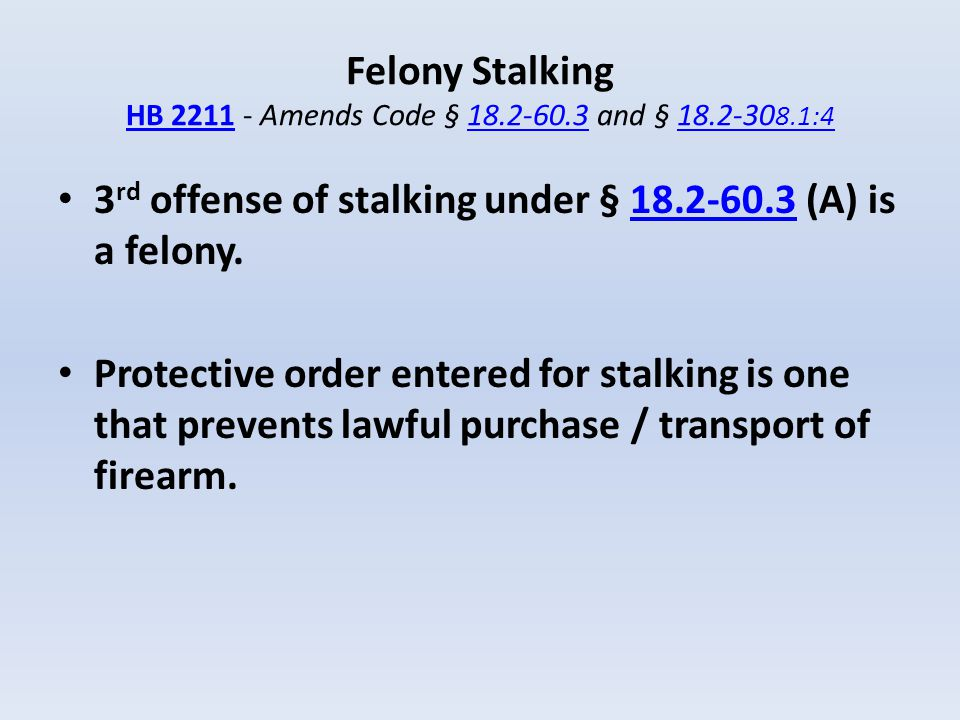 Felony Stalking HB 2211 - Amends Code § 18.2-60.3 and § 18.2-308.1:4