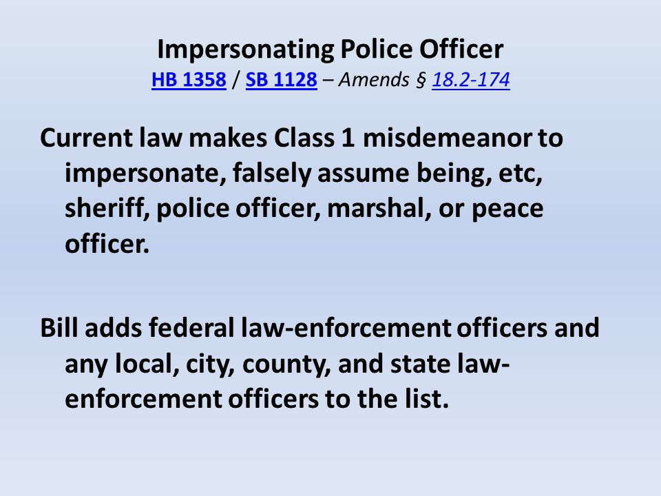 Impersonating Police Officer HB 1358 / SB 1128 – Amends § 18.2-174