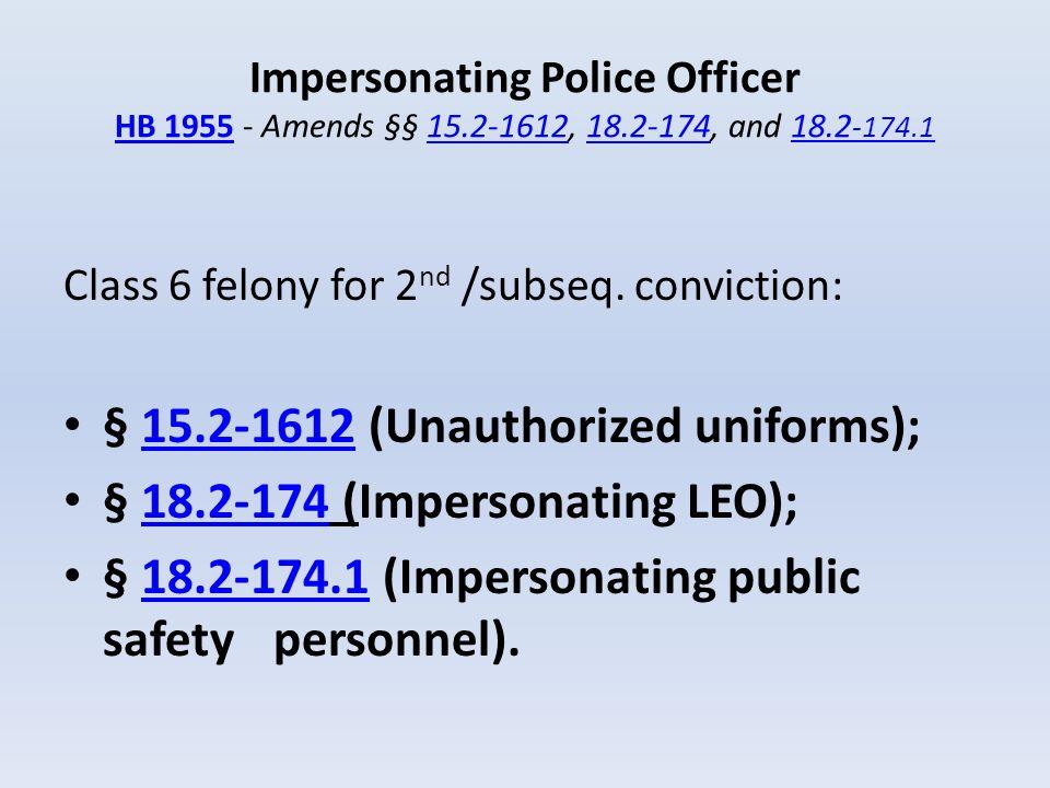 § 15.2-1612 (Unauthorized uniforms); § 18.2-174 (Impersonating LEO);
