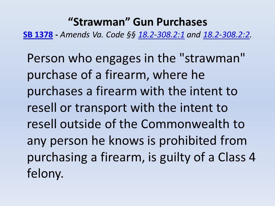 Strawman Gun Purchases SB 1378 - Amends Va. Code §§ 18. 2-308