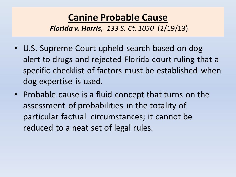 Canine Probable Cause Florida v. Harris, 133 S. Ct. 1050 (2/19/13)