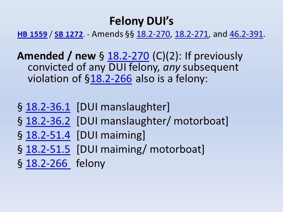 Felony DUI's HB 1559 / SB 1272. - Amends §§ 18. 2-270, 18