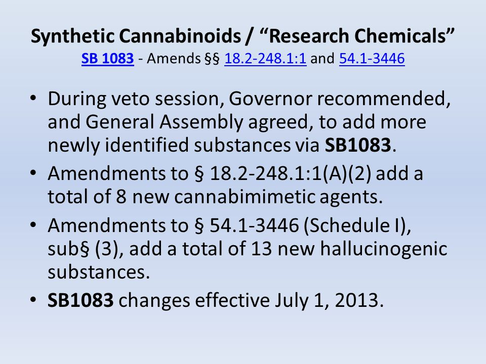 Synthetic Cannabinoids / Research Chemicals SB 1083 - Amends §§ 18