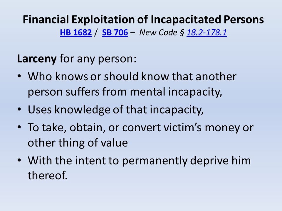 Financial Exploitation of Incapacitated Persons HB 1682 / SB 706 – New Code § 18.2-178.1