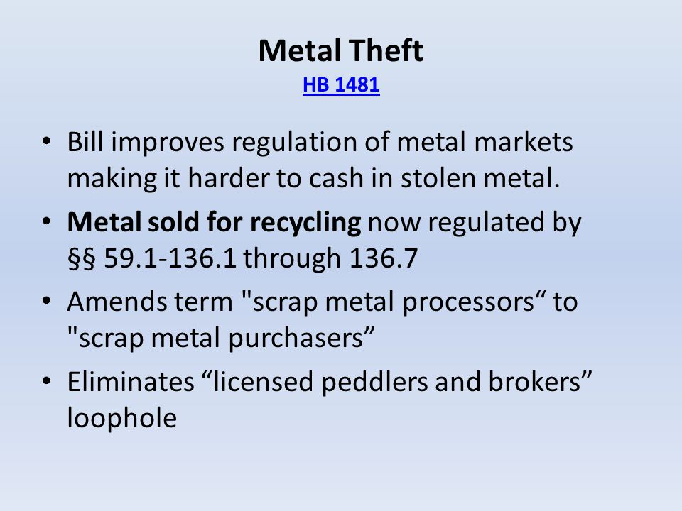 Metal Theft HB 1481 Bill improves regulation of metal markets making it harder to cash in stolen metal.