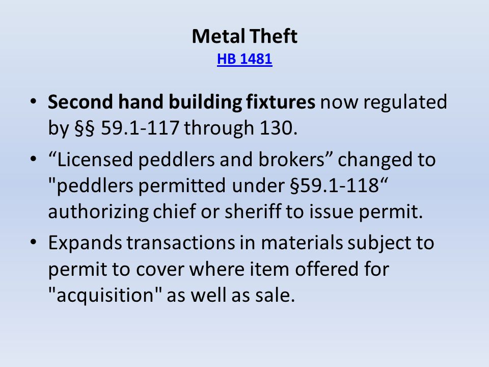Metal Theft HB 1481 Second hand building fixtures now regulated by §§ 59.1-117 through 130.