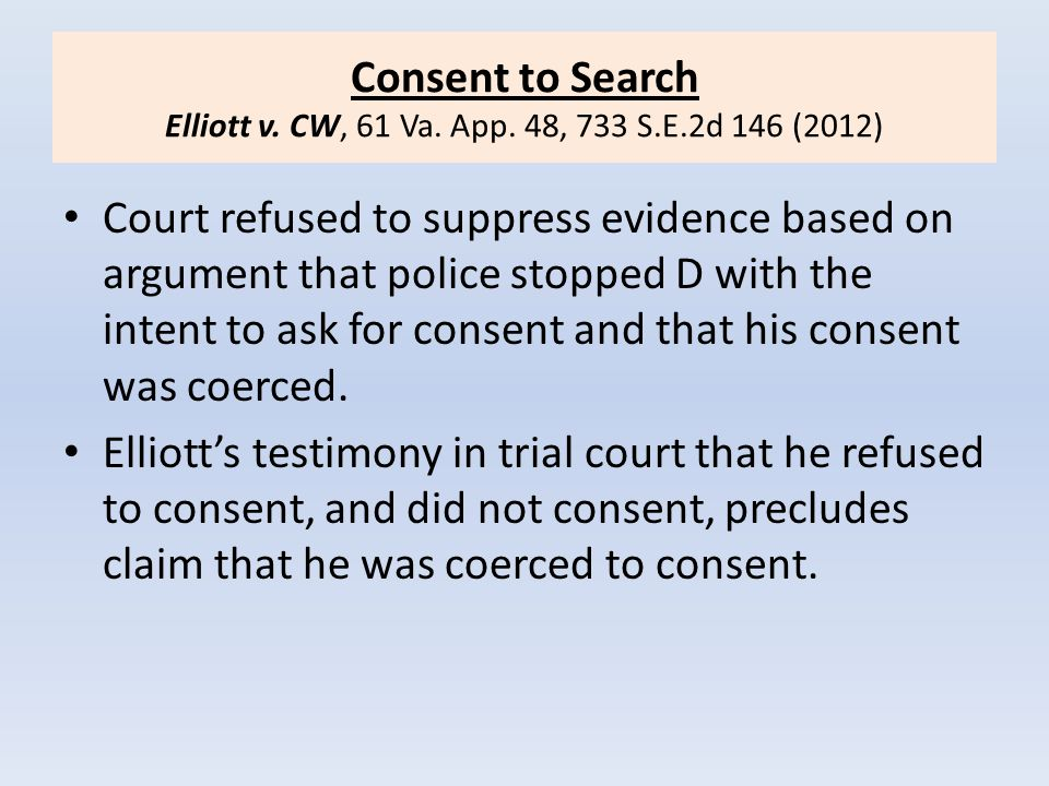 Consent to Search Elliott v. CW, 61 Va. App. 48, 733 S.E.2d 146 (2012)