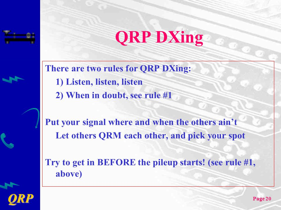 QRP DXing There are two rules for QRP DXing: 1) Listen, listen, listen