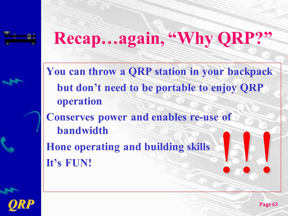 Recap…again, Why QRP You can throw a QRP station in your backpack. but don't need to be portable to enjoy QRP operation.