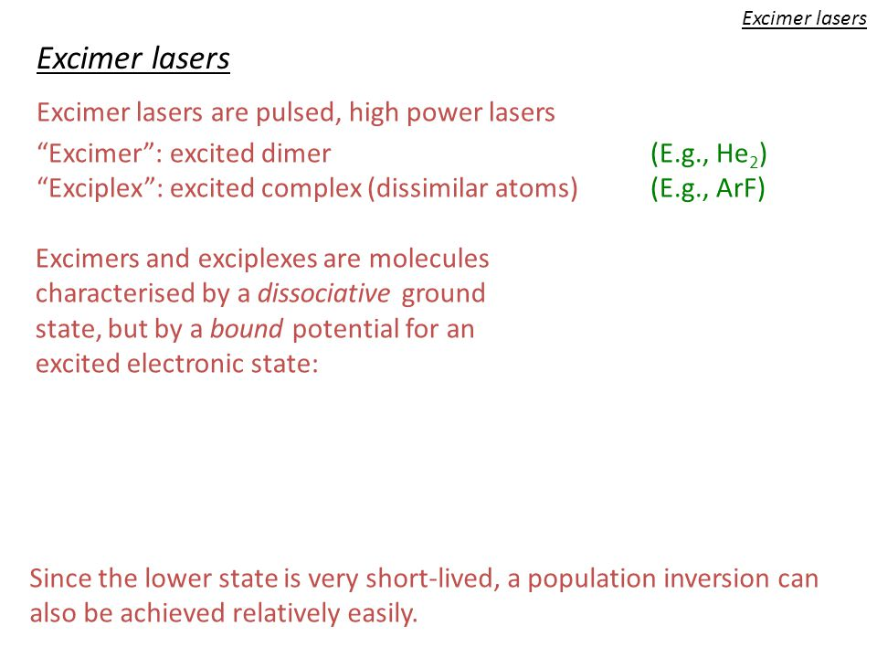Excimer lasers Excimer lasers are pulsed, high power lasers