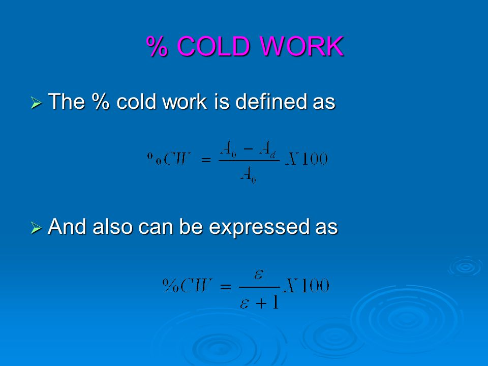% COLD WORK The % cold work is defined as And also can be expressed as