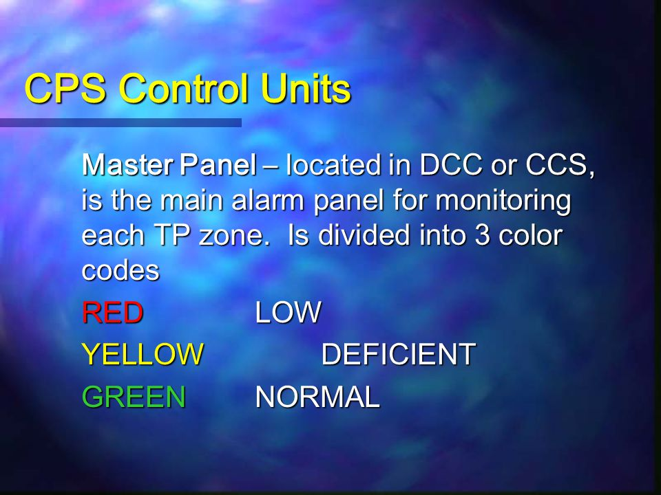 CPS Control Units Master Panel – located in DCC or CCS, is the main alarm panel for monitoring each TP zone. Is divided into 3 color codes.