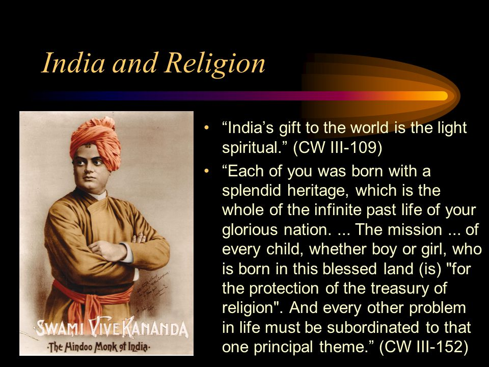 India and Religion India's gift to the world is the light spiritual. (CW III-109)