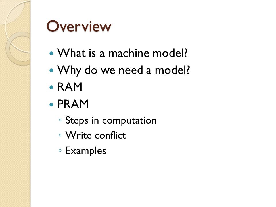 Overview What is a machine model Why do we need a model RAM PRAM