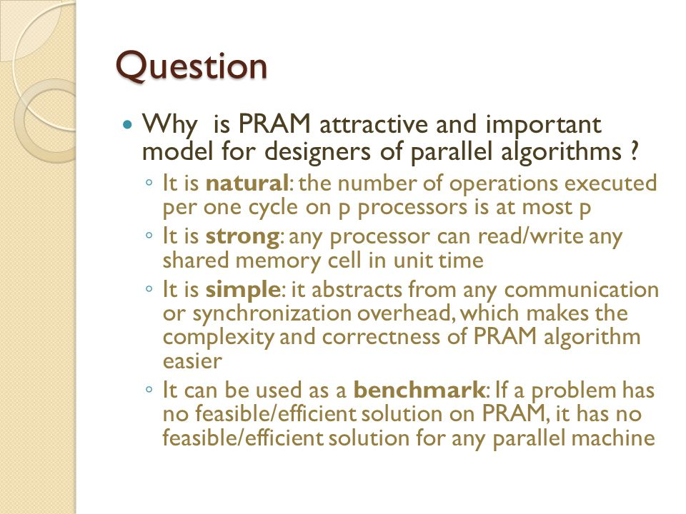 Question Why is PRAM attractive and important model for designers of parallel algorithms
