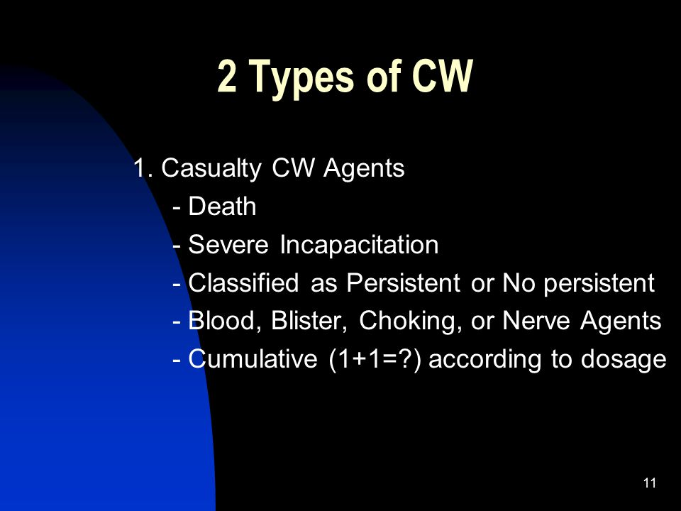 2 Types of CW 1. Casualty CW Agents - Death - Severe Incapacitation