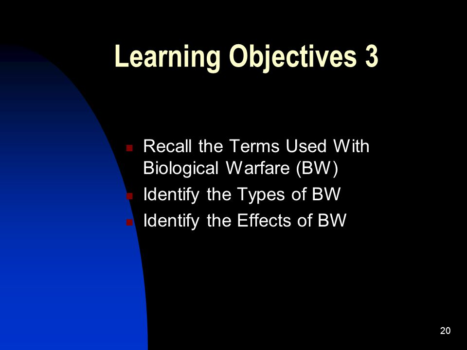 Learning Objectives 3 Recall the Terms Used With Biological Warfare (BW) Identify the Types of BW.