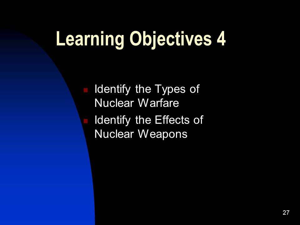 Learning Objectives 4 Identify the Types of Nuclear Warfare