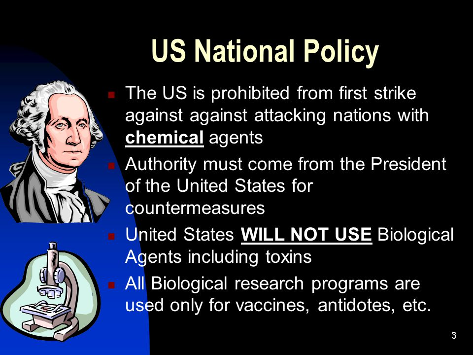 US National Policy The US is prohibited from first strike against against attacking nations with chemical agents.