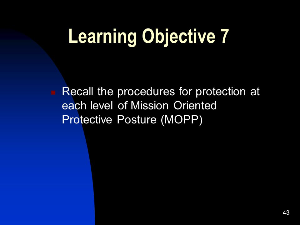 Learning Objective 7 Recall the procedures for protection at each level of Mission Oriented Protective Posture (MOPP)