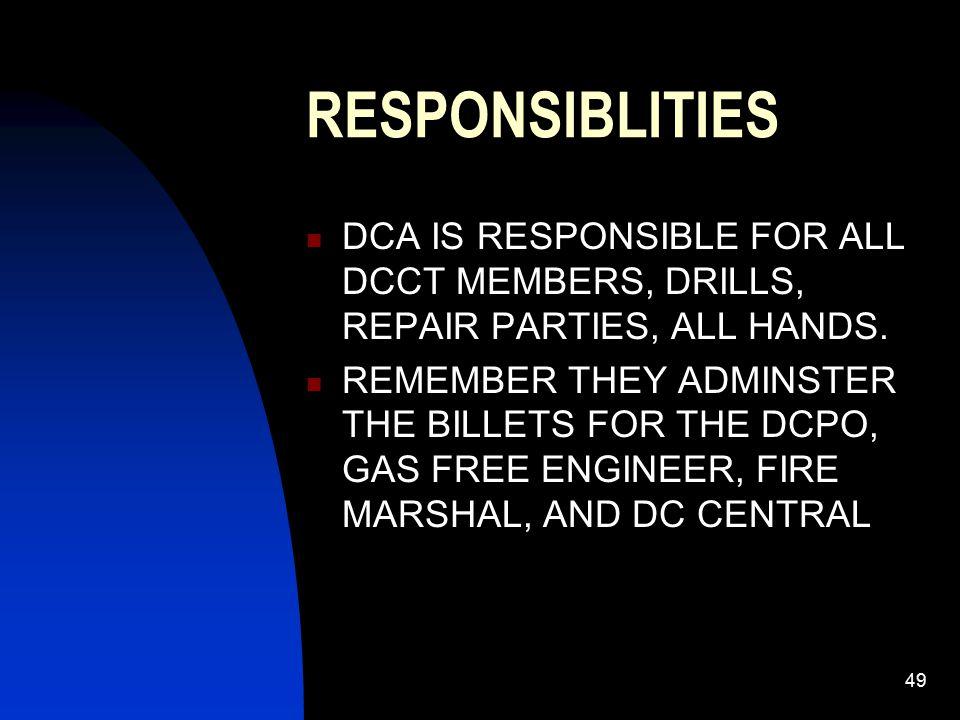 RESPONSIBLITIES DCA IS RESPONSIBLE FOR ALL DCCT MEMBERS, DRILLS, REPAIR PARTIES, ALL HANDS.