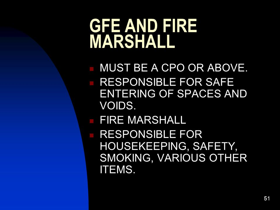 GFE AND FIRE MARSHALL MUST BE A CPO OR ABOVE.