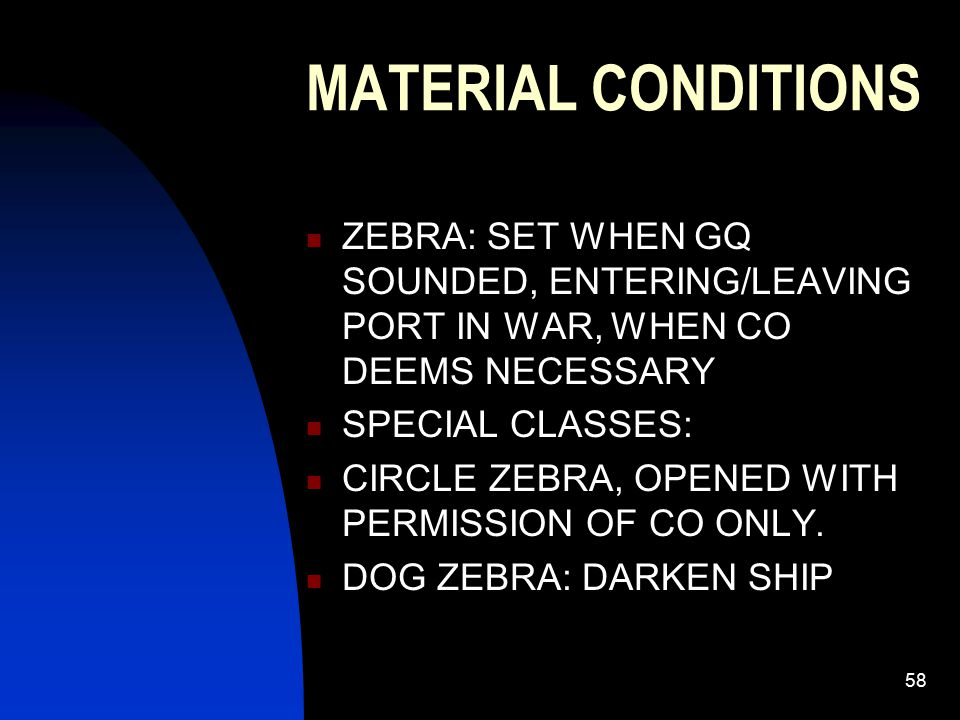 MATERIAL CONDITIONS ZEBRA: SET WHEN GQ SOUNDED, ENTERING/LEAVING PORT IN WAR, WHEN CO DEEMS NECESSARY.