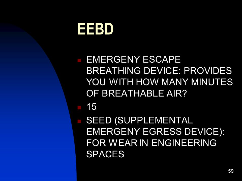 EEBD EMERGENY ESCAPE BREATHING DEVICE: PROVIDES YOU WITH HOW MANY MINUTES OF BREATHABLE AIR 15.