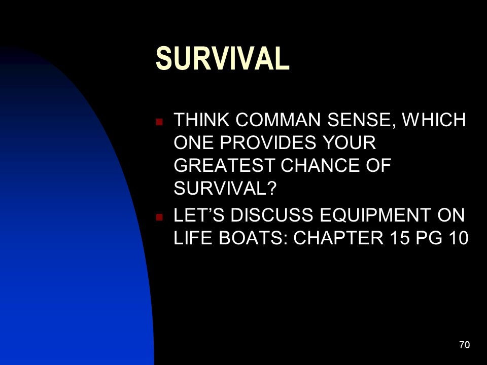 SURVIVAL THINK COMMAN SENSE, WHICH ONE PROVIDES YOUR GREATEST CHANCE OF SURVIVAL.