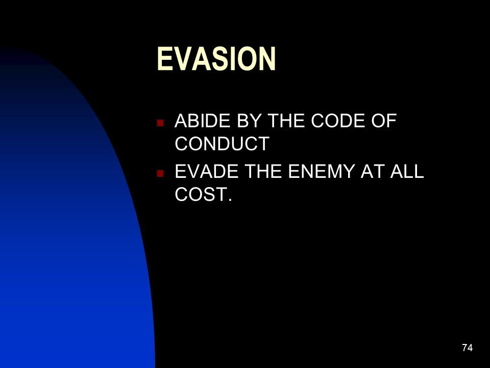 EVASION ABIDE BY THE CODE OF CONDUCT EVADE THE ENEMY AT ALL COST.