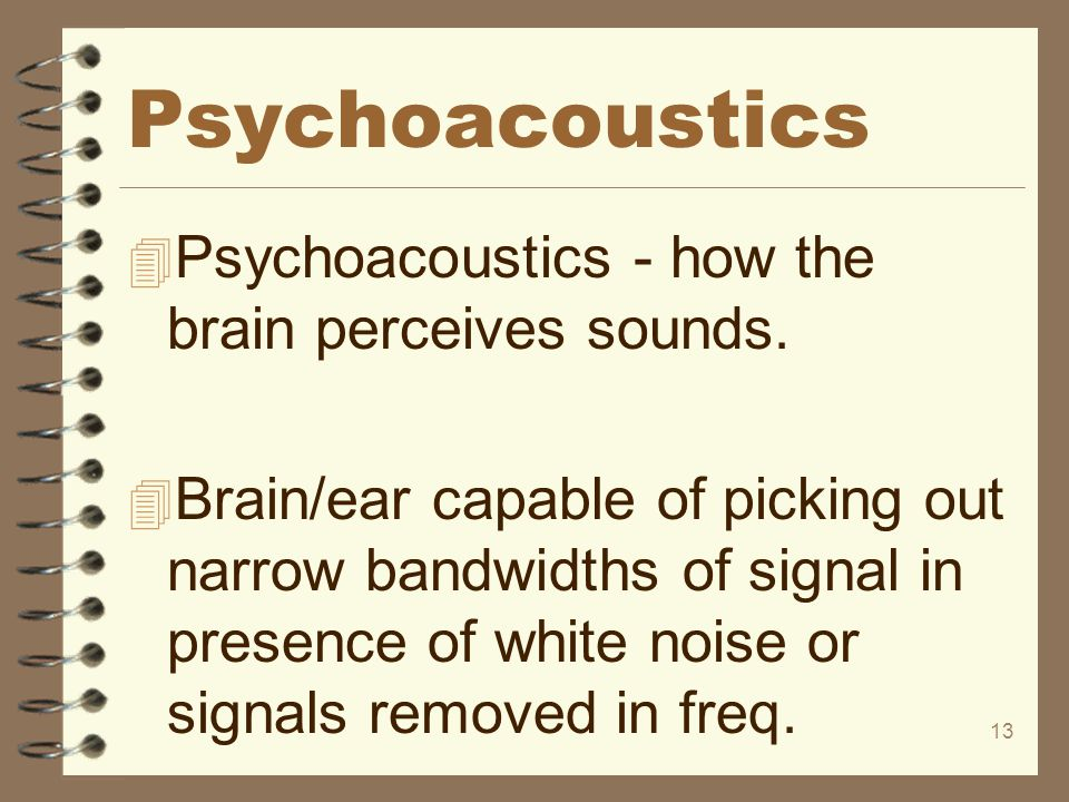 Psychoacoustics Psychoacoustics - how the brain perceives sounds.