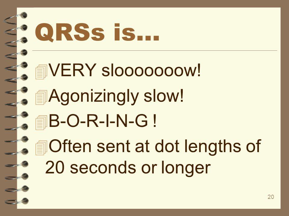 QRSs is... VERY slooooooow! Agonizingly slow! B-O-R-I-N-G !