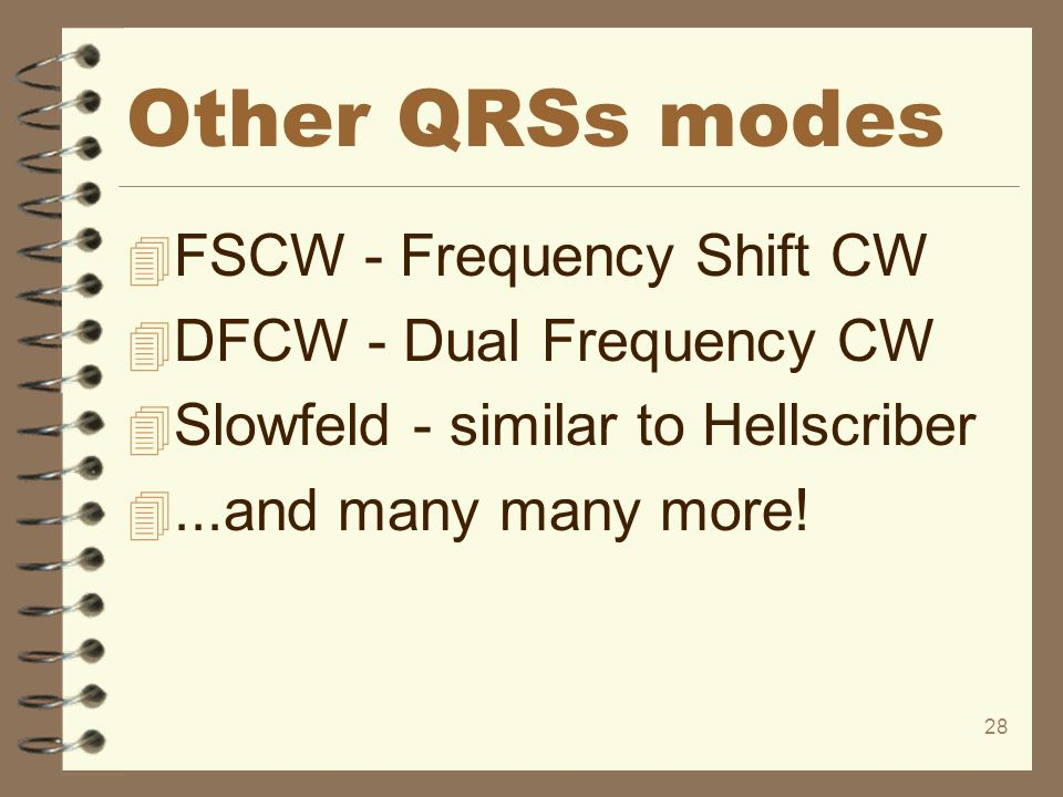 Other QRSs modes FSCW - Frequency Shift CW DFCW - Dual Frequency CW