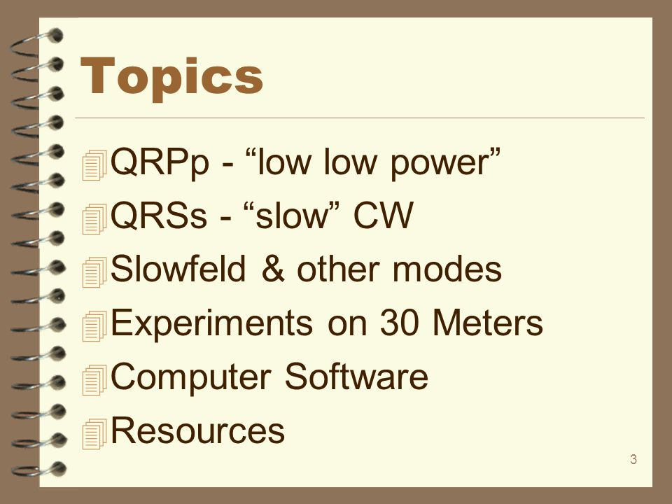 Topics QRPp - low low power QRSs - slow CW Slowfeld & other modes