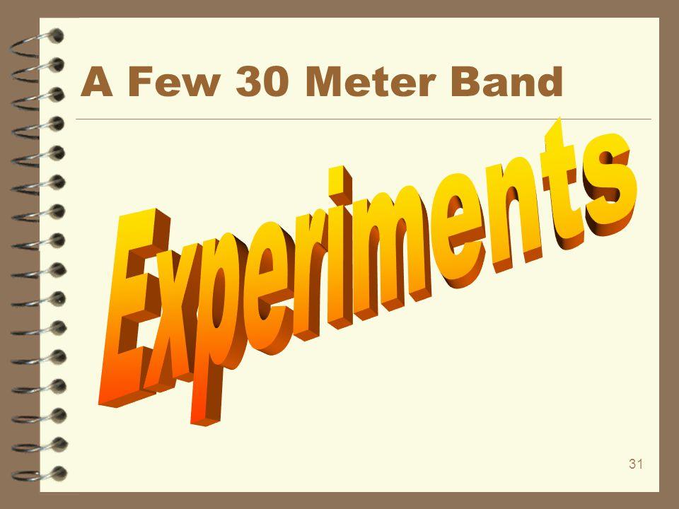 A Few 30 Meter Band Experiments