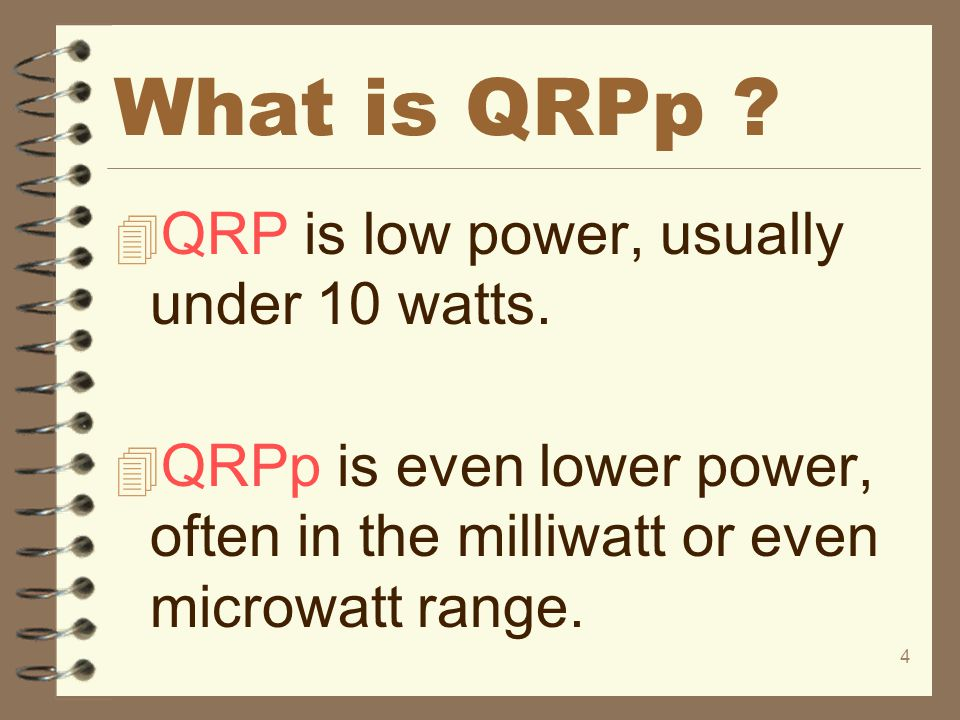 What is QRPp QRP is low power, usually under 10 watts.