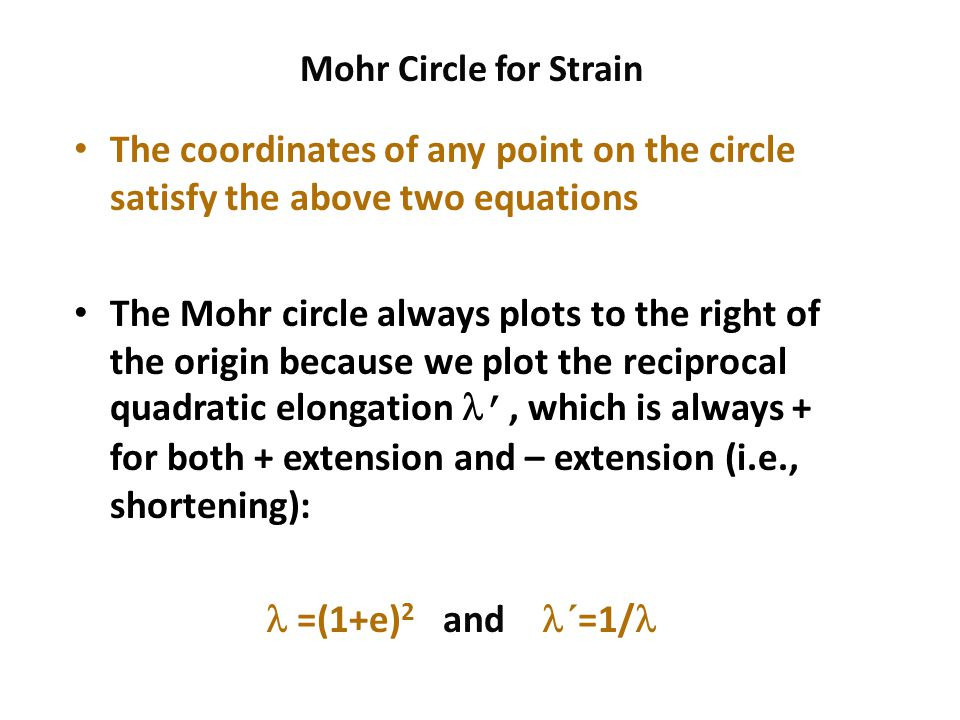 Mohr Circle for Strain The coordinates of any point on the circle satisfy the above two equations.