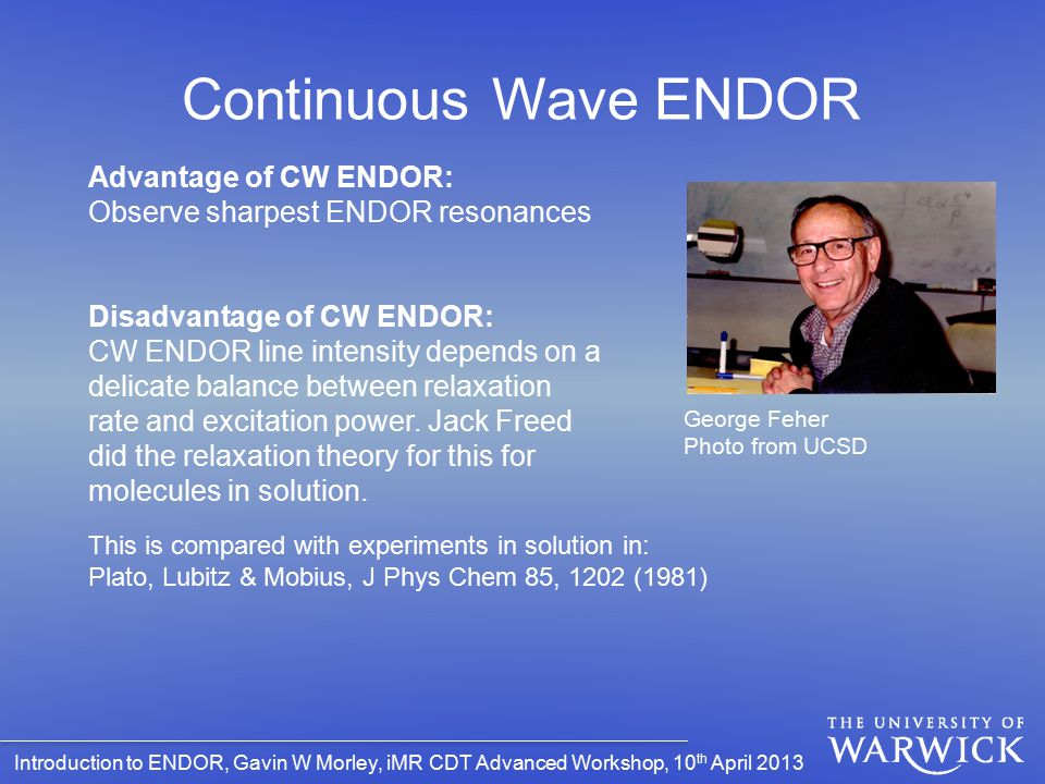 Continuous Wave ENDOR Advantage of CW ENDOR: