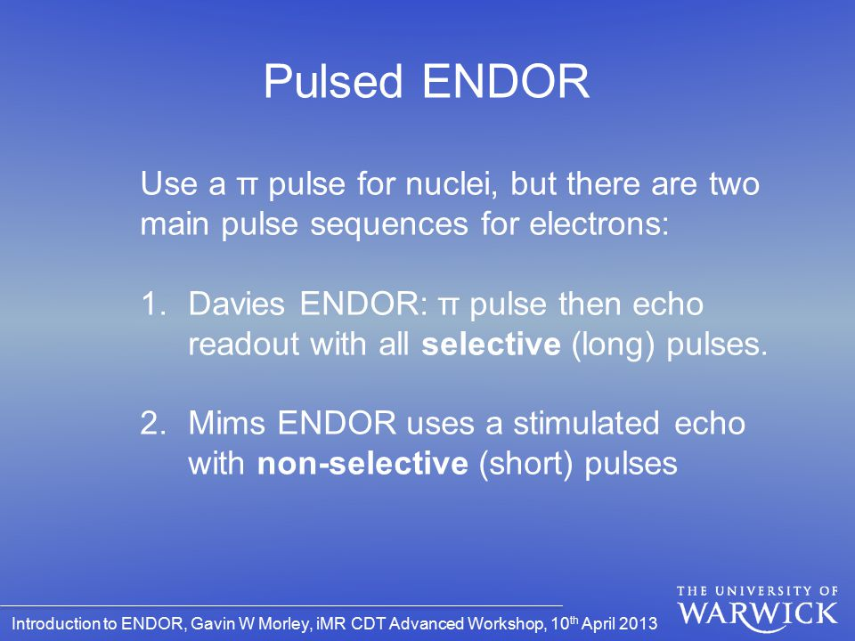 Pulsed ENDOR Use a π pulse for nuclei, but there are two main pulse sequences for electrons: