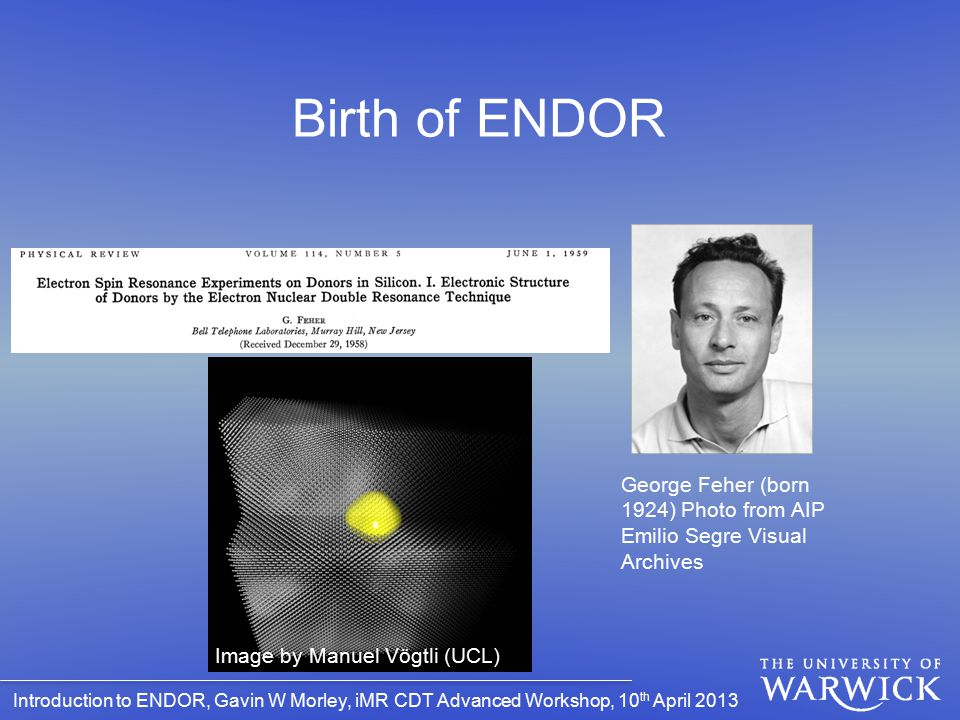 Birth of ENDOR First paper: G Feher, Phys Rev 103, 834 (1956) George Feher (born 1924) Photo from AIP Emilio Segre Visual Archives.