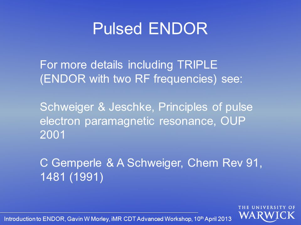 Pulsed ENDOR For more details including TRIPLE (ENDOR with two RF frequencies) see: